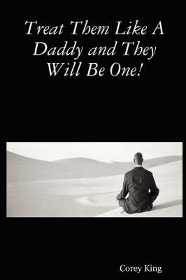 Treat Them Like A Daddy and They Will Be One! (Paperback)