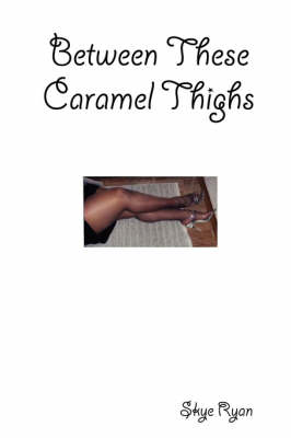 Between These Caramel Thighs (Paperback)
