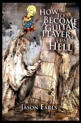 How to Become a Guitar Player from Hell (Paperback)