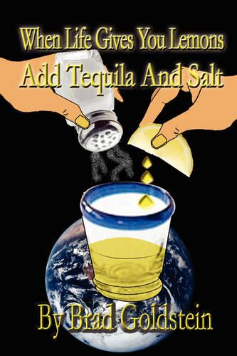 When Life Gives You Lemons, Add Tequila and Salt (Paperback)
