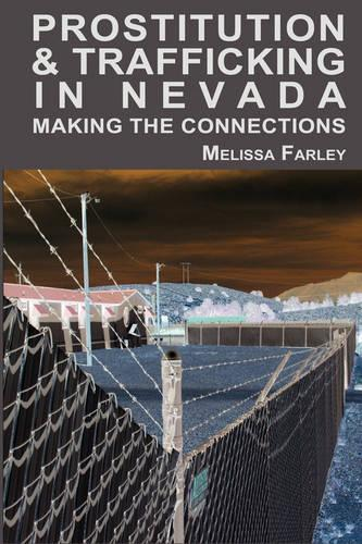 Prostitution and Trafficking in Nevada: Making the Connections (Paperback)