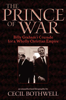 The Prince of War: Billy Graham's Crusade for a Wholly Christian Empire (Paperback)