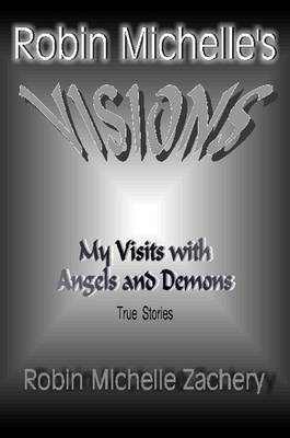 Robin Michelle's VISIONS My Visits with Angels and Demons True Stories (Paperback)