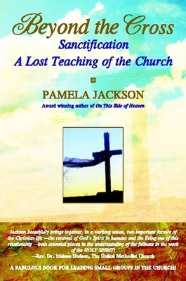 Beyond the Cross, Sanctification, A Lost Teaching of the Church (Paperback)