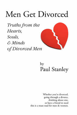 Men Get Divorced: Truths from the Hearts, Souls & Minds of Divorced Men (Paperback)
