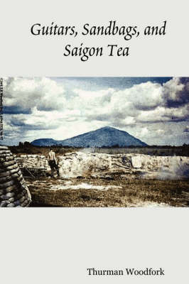 Guitars, Sandbags, and Saigon Tea (Paperback)