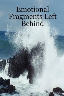 Emotional Fragments Left Behind (Paperback)