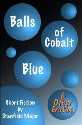 Balls of Cobalt Blue And Other Erotica (Paperback)