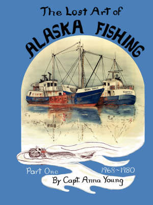 The Lost Art of ALASKA FISHING Part One (Paperback)