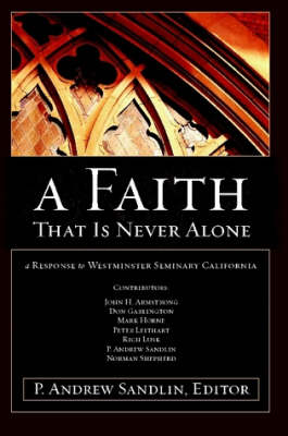 A Faith That Is Never Alone: A Response to Westminster Seminary in California (Paperback)