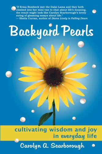 Backyard Pearls: Cultivating Wisdom and Joy in Everyday Life (Paperback)