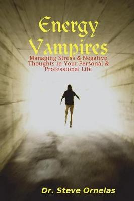 Energy Vampires: Managing Stress & Negative Thoughts in Your Personal & Professional Life (Paperback)