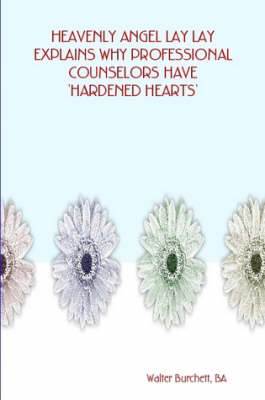 Heavenly Angel Lay Lay Explains Why Professional Counselors Have 'Hardened Hearts' (Paperback)