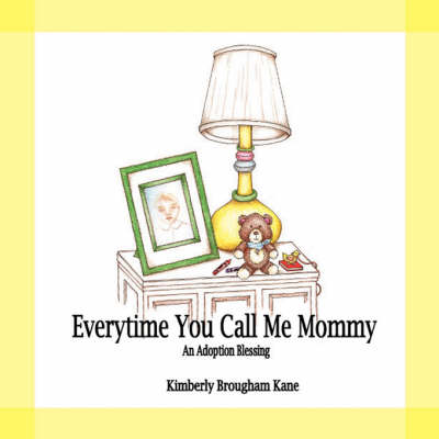 Every Time You Call Me Mommy-An Adoption Blessing (Paperback)