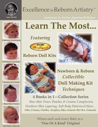 Excellence in Reborn Artistry : Learn the Most Reborn Coloring Techniques for Doll Kits + Soft Body Patterns (Paperback)