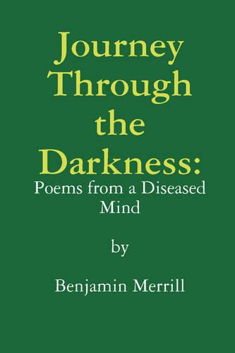 Journey Through the Darkness: Poems from a Diseased Mind (Paperback)
