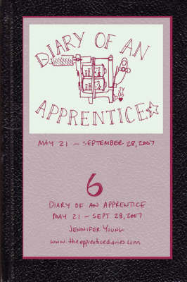 Diary of an Apprentice 6: May 21 - Sept. 28, 2007 (Paperback)