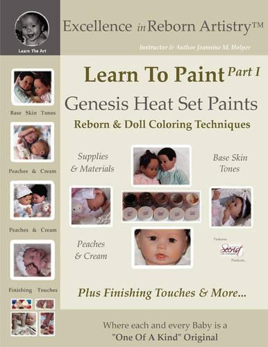 Learn to Paint Part 1: Genesis Heat Set Paints Coloring Techniques - Peaches & Cream Reborns & Doll Making Kits - Excellence in Reborn Artistryt Series (Paperback)