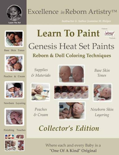Learn to Paint Collector's Edition: Genesis Heat Set Paints Coloring Techniques for Reborns & Doll Making Kits - Excellence in Reborn Artistryt Series (Paperback)