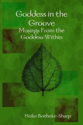 Goddess in the Groove: Musings from the Goddess within (Paperback)