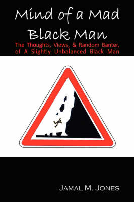 Mind of a Mad Black Man: The Thoughts, Views & Random Banter of a Slightly Unbalanced Black Man (Paperback)
