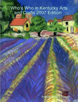 Who's Who in Kentucky Arts and Crafts 2007 Edition (Paperback)