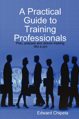 A Practical Guide to Training Professionals (Paperback)