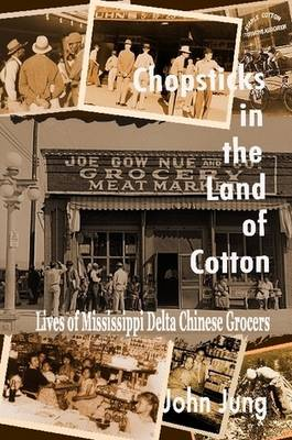 Chopsticks in The Land of Cotton: Lives of Mississippi Delta Chinese Grocers (Paperback)