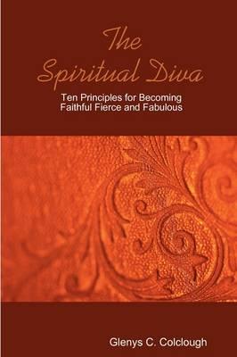 The Spiritual Diva - Ten Principles for Becoming Faithful, Fierce and Fabulous (Paperback)