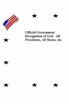 Official Government Recognition of God: All Presidents, All States, Etc. (Paperback)