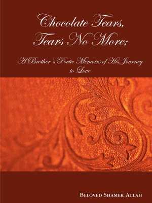 Chocolate Tears, Tears No More; A Brother's Poetic Memoirs of His Journey to Love (Paperback)