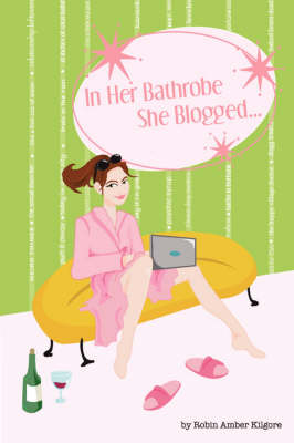In Her Bathrobe She Blogged (Paperback)