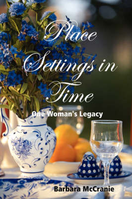 Place Settings in Time: One Woman's Legacy (Paperback)