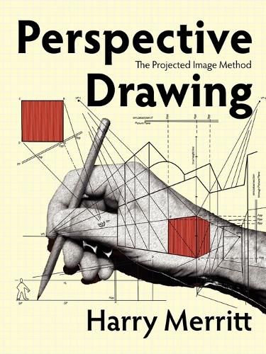 Perspective Drawing: The Projected Image Method (Paperback)