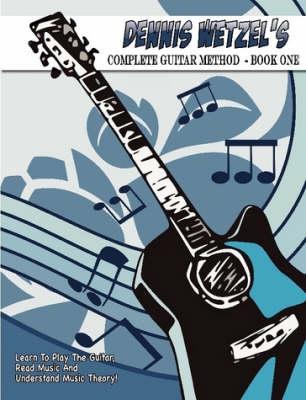 Dennis Wetzel's Complete Guitar Method: Book One (Paperback)