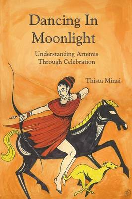 Dancing In Moonlight: Understanding Artemis Through Celebration (Paperback)