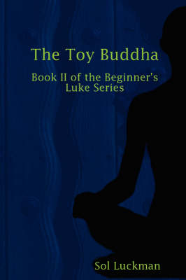 The Toy Buddha: Book II of the Beginner's Luke Series (Paperback)