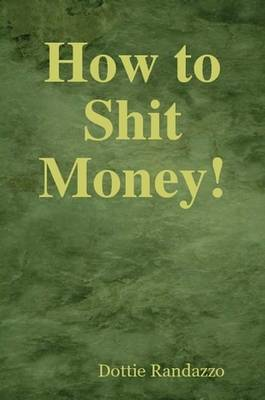 How to Shit Money! (Paperback)