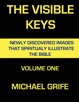 The Visible Keys: Newly Discovered Images That Spiritually Illustrate the Bible, Volume One (Paperback)