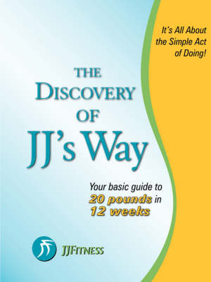 The Discovery of JJ's Way: Your Guide to 20 Pounds in 12 Weeks (Paperback)