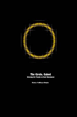 The Circle, Cubed: Erecting the Temple in Four Dimensions (Paperback)