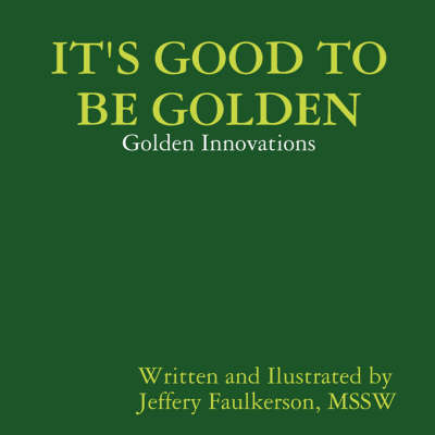It's Good to be Golden: Golden Innovations (Paperback)