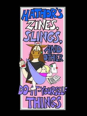 Hathor's Zines, Slings, and Other Do-It-Yourself Things (Paperback)