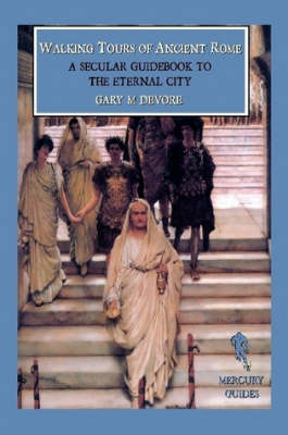 Walking Tours of Ancient Rome: a Secular Guidebook to the Eternal City (Mercury Guides) (Paperback)