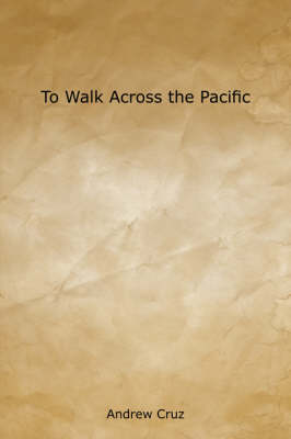 To Walk Across the Pacific (Paperback)