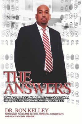 The Answers: How to Increase Standardized Test Scores and Improve Discipline Management in Schools (Paperback)