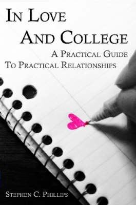 In Love And College: A Practical Guide To Practical Relationships (Paperback)