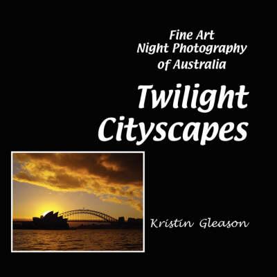 Twilight Cityscapes: Fine Art Night Photography of Australia (Paperback)