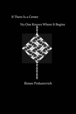 If There is a Center, No One Knows Where It Begins (Paperback)