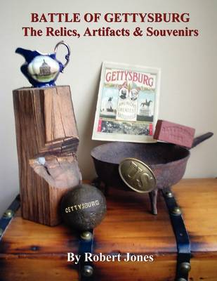 Battle of Gettysburg - The Relics, Artifacts & Souvenirs (Paperback)